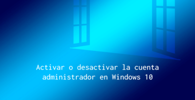 Activar cuenta administrador windows 10