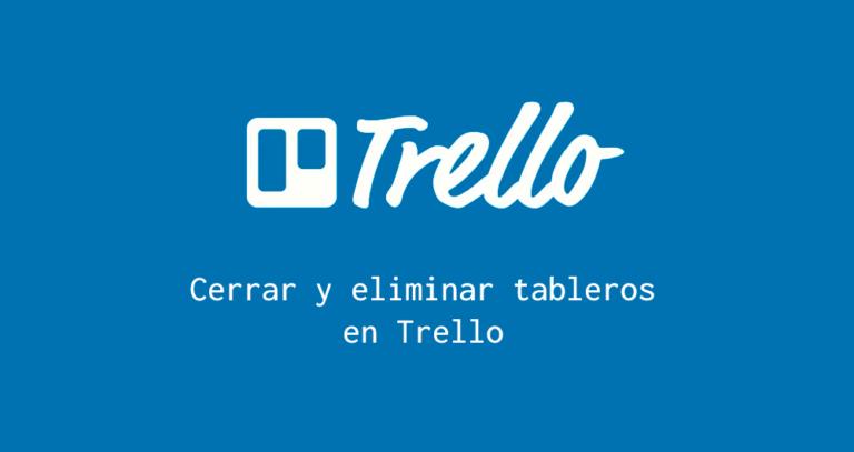 Cerrar eliminar tablero en Trello