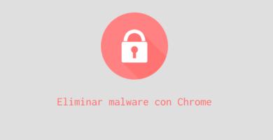 Eliminar malware con google chrome