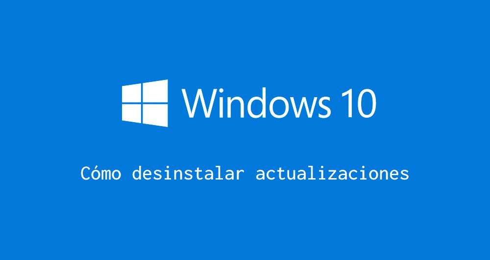 Cómo desinstalar actualizaciones windows 10