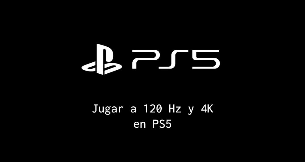 Configurar PS5 a 120Hz y 4K
