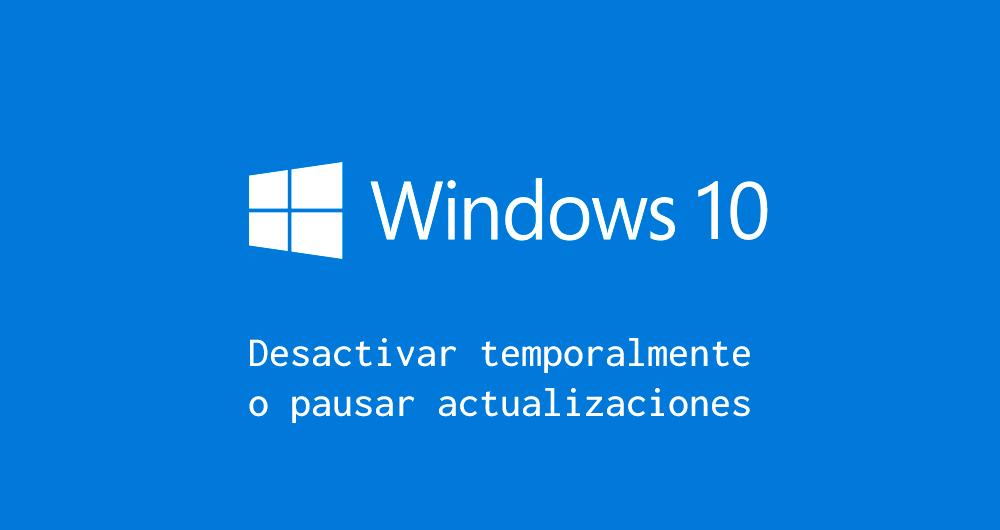 Desactivar o pausar actualizaciones de Windows 10