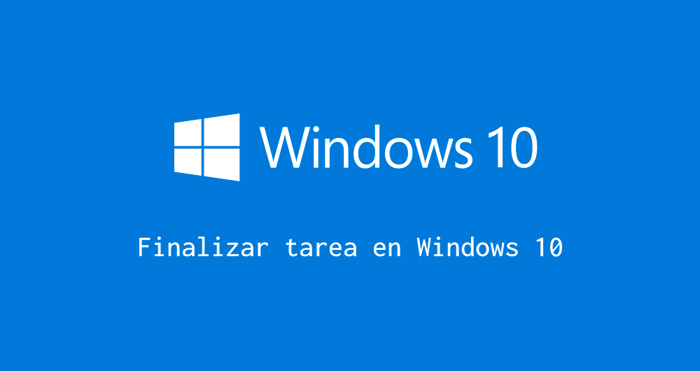 Finalizar tarea en windows 10