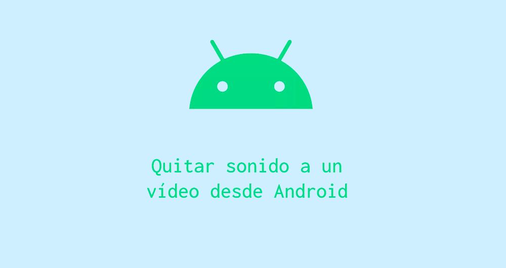Quitar sonido a un vídeo desde Android