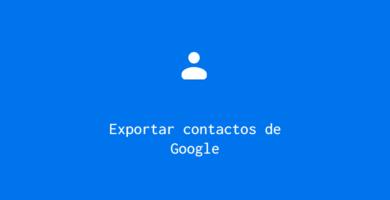 Exportar contactos de Google Gmail Android
