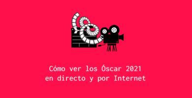 Cómo ver los Óscar 2021 en directo y por Internet