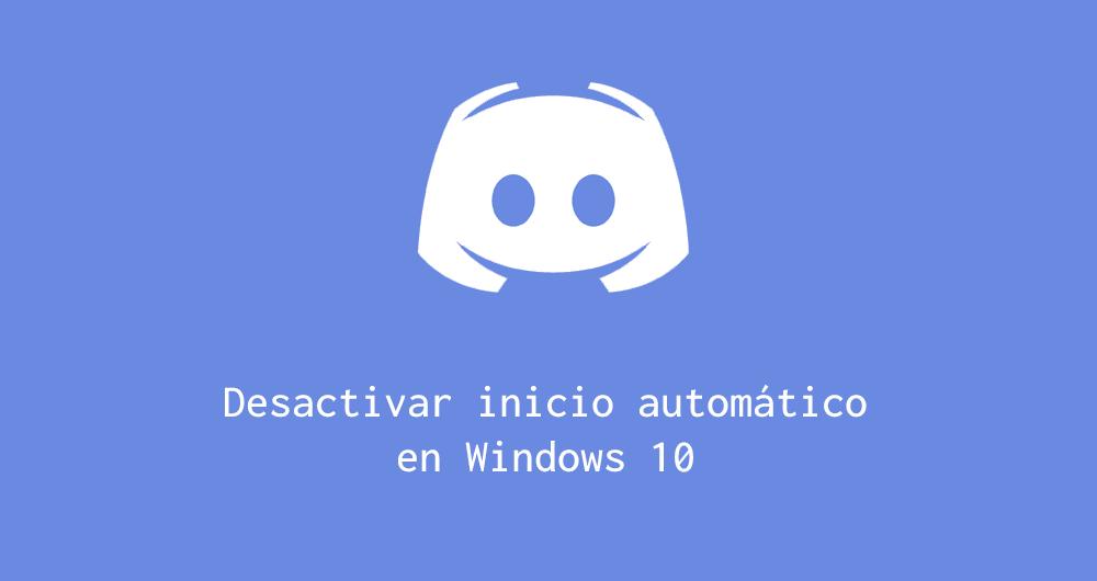 Desactivar inicio automático de Discord en Windows 10