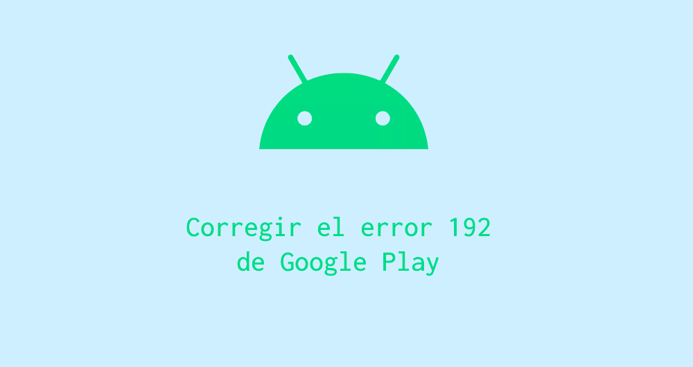 Corregir error 192 en Google Play Android