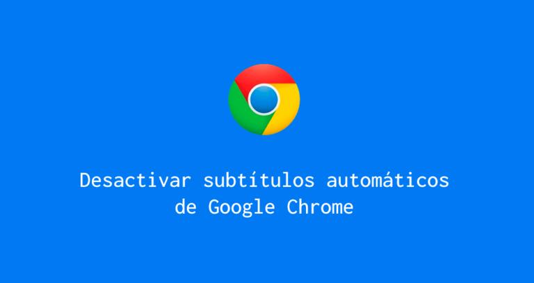 Desactivar subtítulos automáticos en Chrome