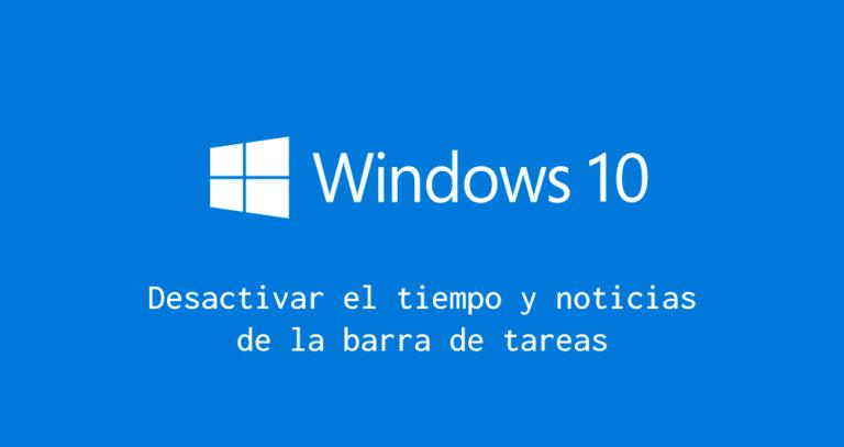 desactivar el tiempo y noticias de la barra de tareas en windows 10