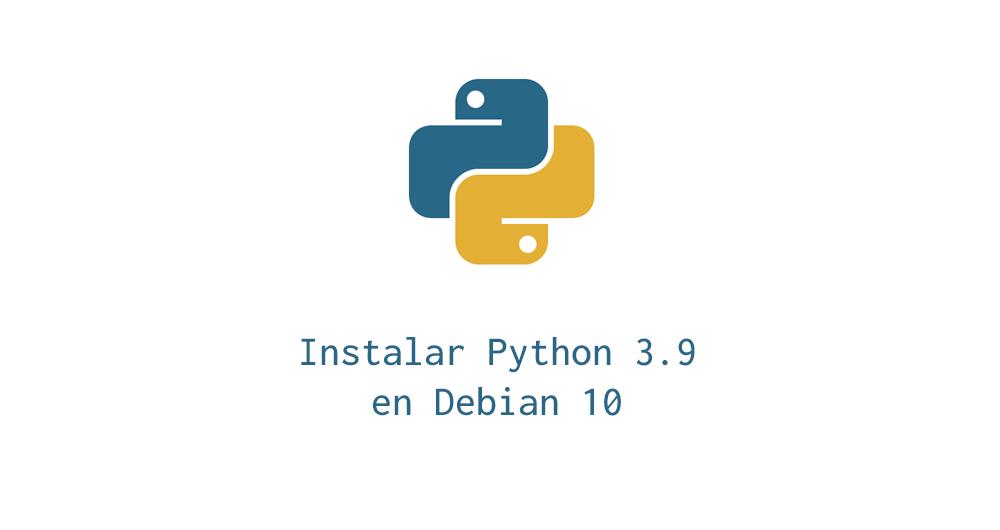 Instalar python 3.9 en debian 10