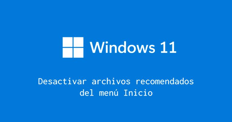 Desactivar archivos recomendados menu inicio windows11